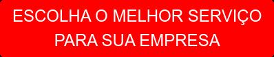 ESCOLHA O MELHOR SERVIÇO  PARA SUA EMPRESA