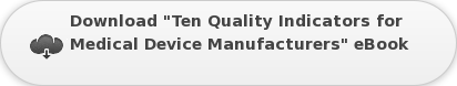 """Download """"Ten Quality Indicators for  Medical Device Manufacturers"""" eBook"""