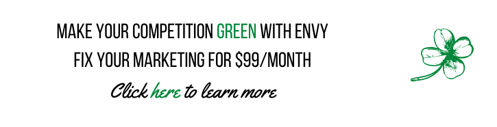 Make your Competition Green With Envy: Fix your Marketing for $99/ Month