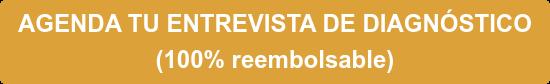 AGENDA TU ENTREVISTA DE DIAGNÓSTICO  (100% reembolsable)