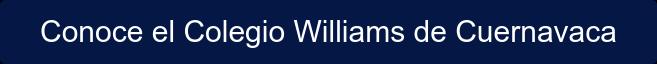 Conoce el Colegio Williams de Cuernavaca