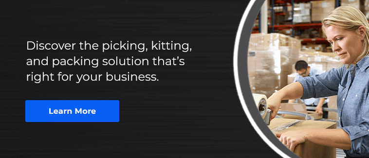 Discover the picking, kitting, and packing solution that's right for your business.