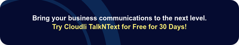 Bring your business communications to the next level.  Try Cloudli TalkNText for Free for 30 Days!
