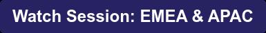 Watch Session: EMEA & APAC