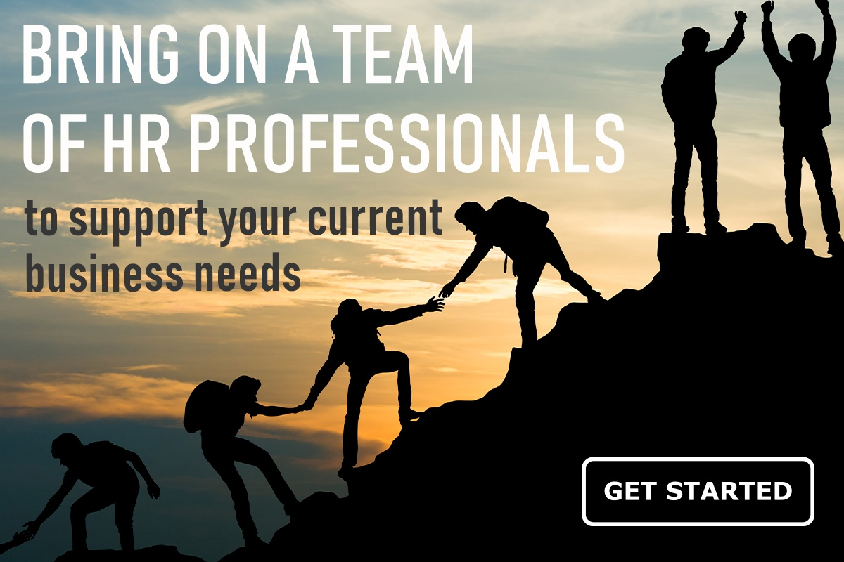 Bring on a team of HR professionals to support your current business needs