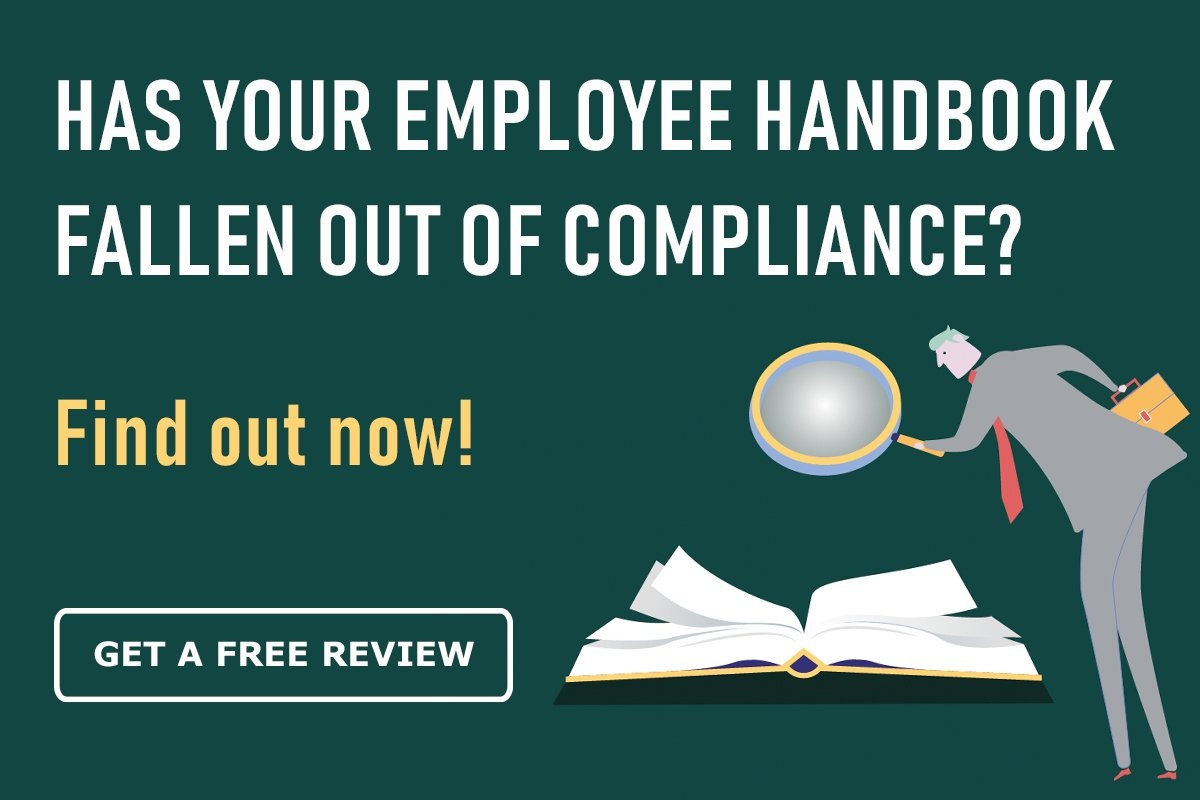 Has your employee handbook fallen out of compliance? Get a free review.