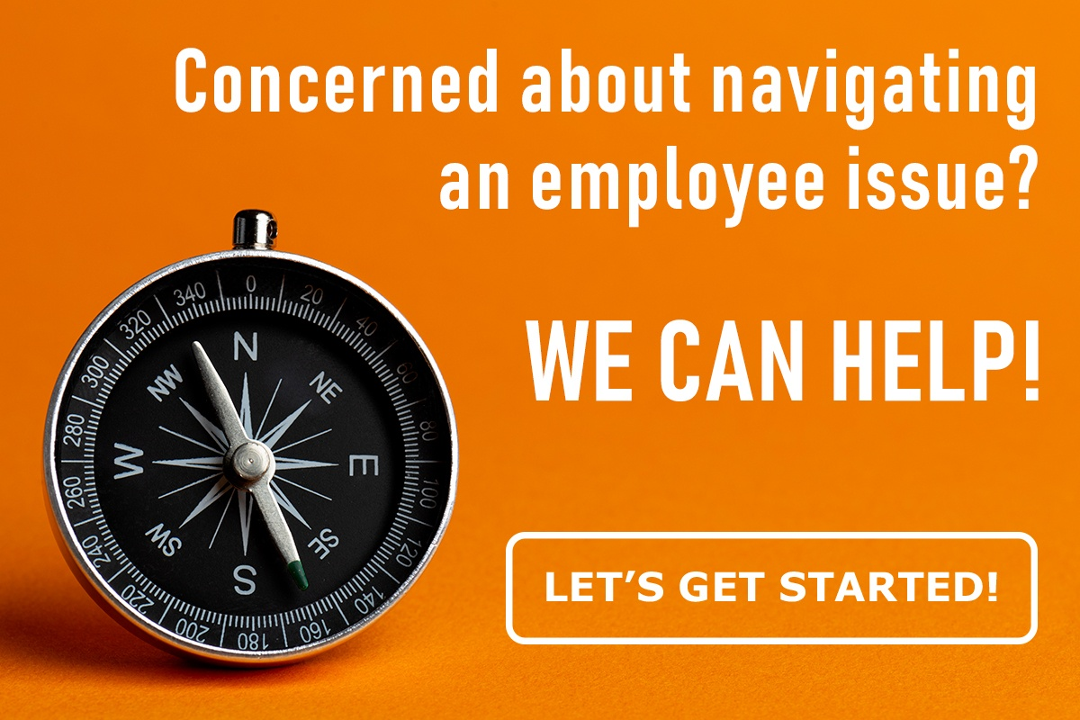 Concerned about navigating an employee issue? We can help!