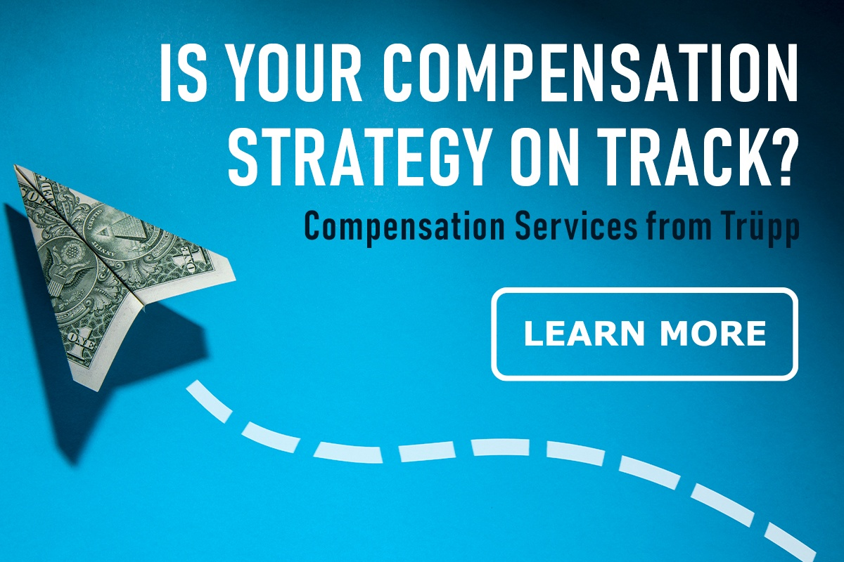 Is your compensation strategy on track? Get compensation services from Trupp