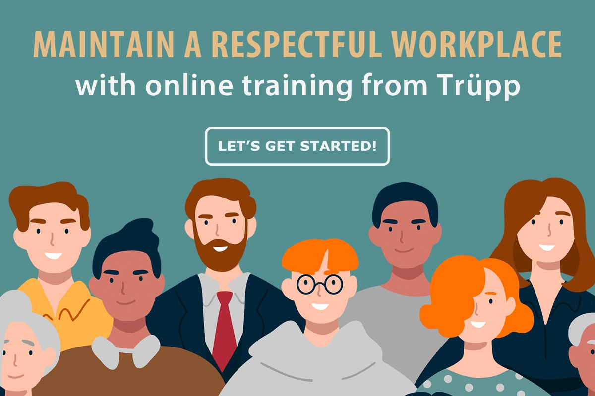 Maintain a respectful workplace with online training from Trupp
