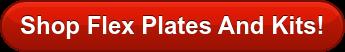 Shop Flex Plates And Kits!