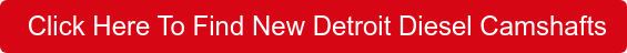 Click Here To Find New Detroit Diesel Camshafts