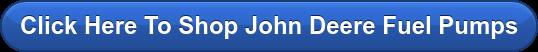 Click Here To Shop John Deere Fuel Pumps
