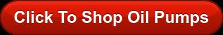 Click To Shop Oil Pumps