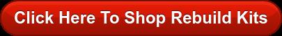 Click Here To Shop Rebuild Kits