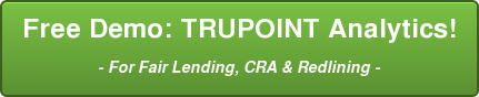 Free Demo: TRUPOINT Analytics! - For Fair Lending, CRA & Redlining -