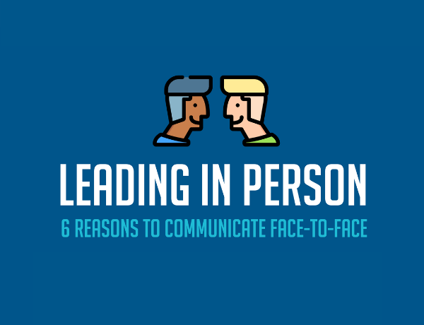 Infographic: Leading in Person - 6 Reasons to Communicate Face-to-Face