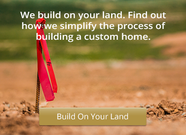 Click here to learn more about building on your own lot!