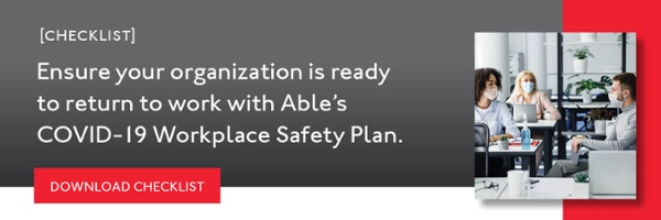 Ensure your organization is ready to return to work with Able Services' COVID-19 workplace safety plan with this checklist. >>