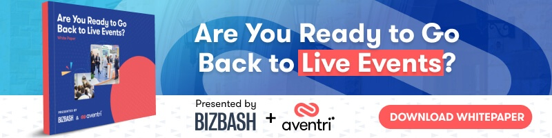 Aventri + BizBash White Paper | Are You Ready to Get Back to Live Events?