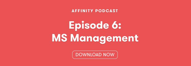Affinity Podcast Episode 6 MS Management