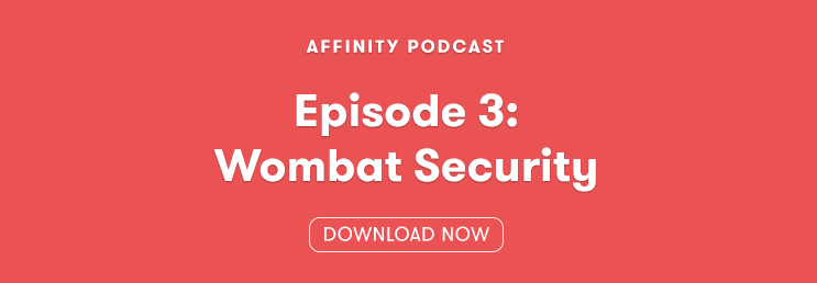 Affinity Podcast Wombat Security