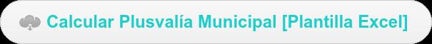Calcular Plusvalía Municipal [Plantilla Excel]