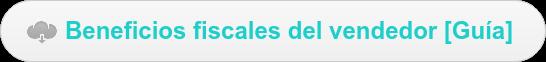 Beneficios fiscales del vendedor [Guíal]