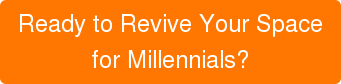 Ready to Revive Your Space for Millennials?