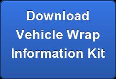 Download Vehicle Wrap Information Kit