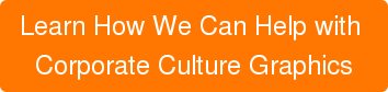 Learn How We Can Help with  Corporate Culture Graphics