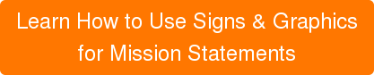Learn How to Use Signs & Graphics for Mission Statements