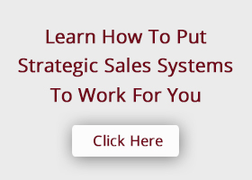 Learn How To Put Strategic Sales Systems To Work For You.