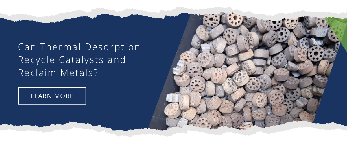 Can Thermal Desorption Recycle Catalysts and Reclaim Metals?