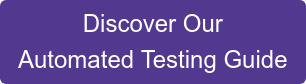 Discover Our  Automated Testing Guide