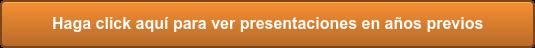 Haga click aquí para ver presentaciones en años previos