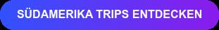 Südamerika Trips entdecken