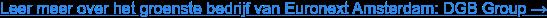 Leer meer over het groenste bedrijf van Euronext Amsterdam: DGB Group →