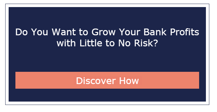 Do you want to grow your bank profits with little to no risk? Click Here to  Discover How