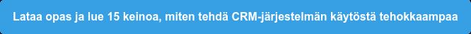 Lataa opas ja lue 15 keinoa, miten tehdä CRM-järjestelmän käytöstä tehokkaampaa
