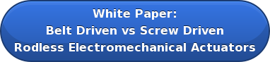 White Paper: Belt Driven vs Screw Driven Rodless Electromechanical Actuators