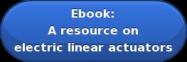 Ebook: A resource on electric linear actuators
