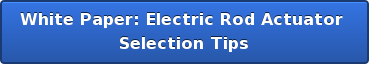 White Paper: Electric Rod Actuator  Selection Tips
