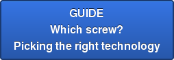 GUIDE Which screw? Picking the right technology