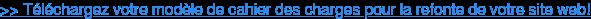 >> Téléchargez votre modèle de cahier des charges pour la refonte de votre site  web!
