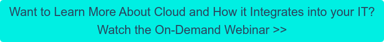 Want to Learn More About Cloud and How it Integrates into your IT? Watch the On-Demand Webinar >>
