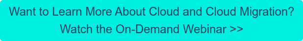 Want to Learn More About Cloud and Cloud Migration? Watch the On-Demand Webinar >>