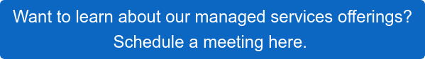 Want to learn about our managed services offerings? Schedule a meeting here.