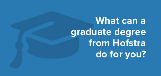 What can a graduate degree from Hofstra do for you?