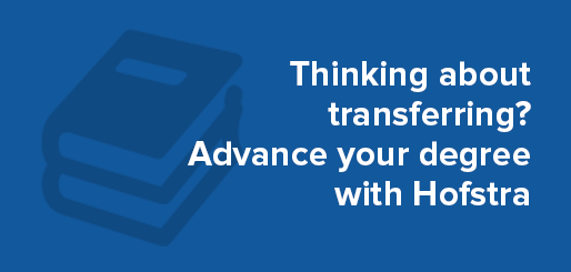 Thinking about transferring? Advance your degree with Hofstra