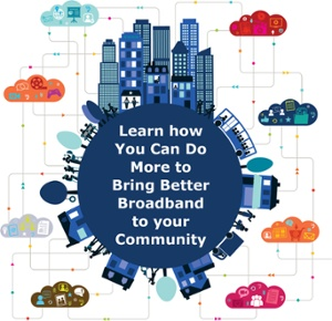 Learn how You Can Do More to Bring Better Broadband to your Community